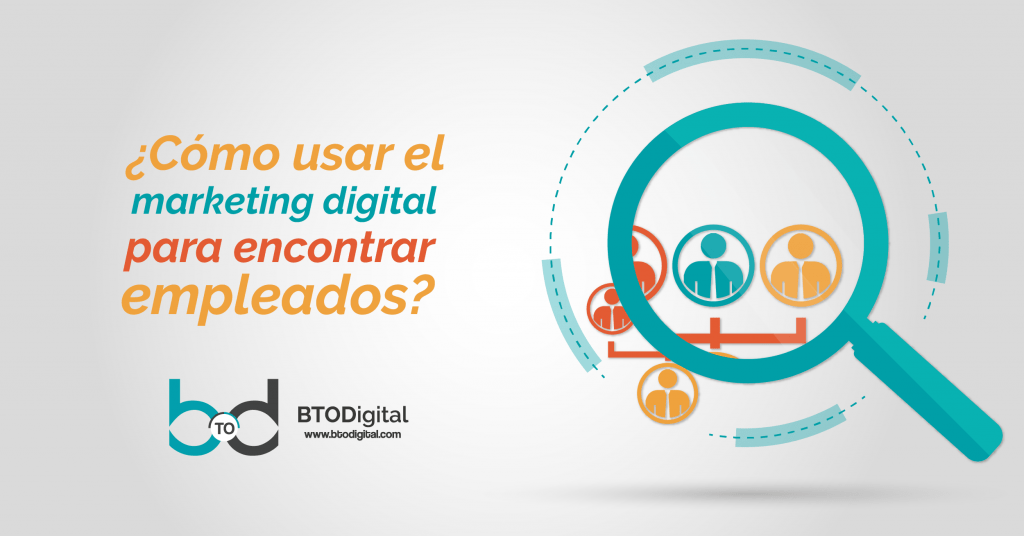 ¿Cómo reclutar personal con marketing digital? - BTODigital