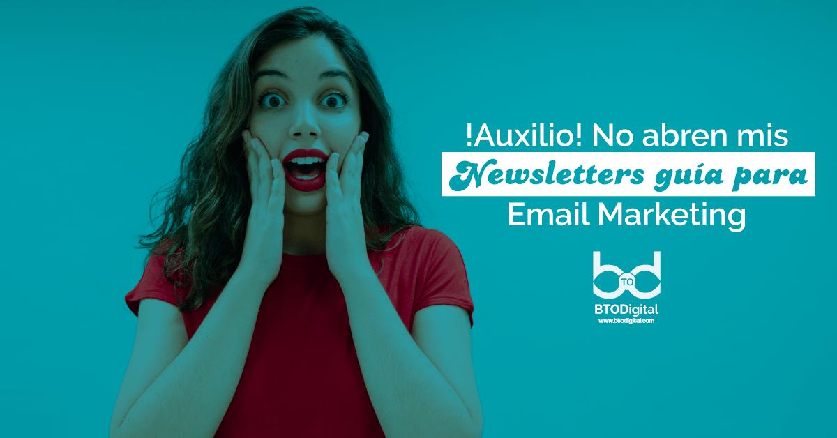 ¡Auxilio! No abren mis Newsletters-BTODigital