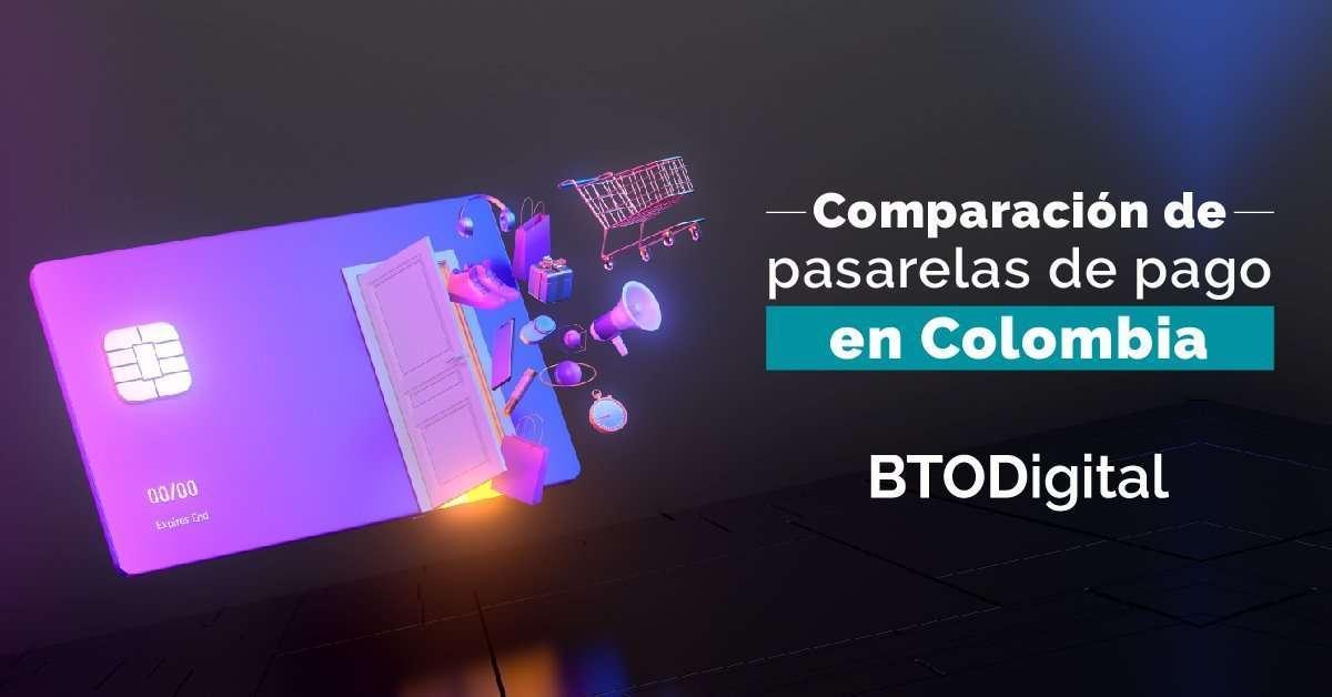 Pasarelas de pago en Colombia - Comparación de pasarelas de pago - BTODigital