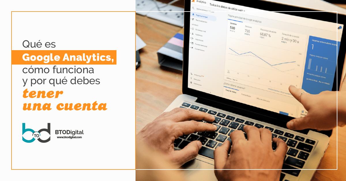 Qué es Google analytics, cómo funciona y por qué debes tener una cuenta - BTODigital