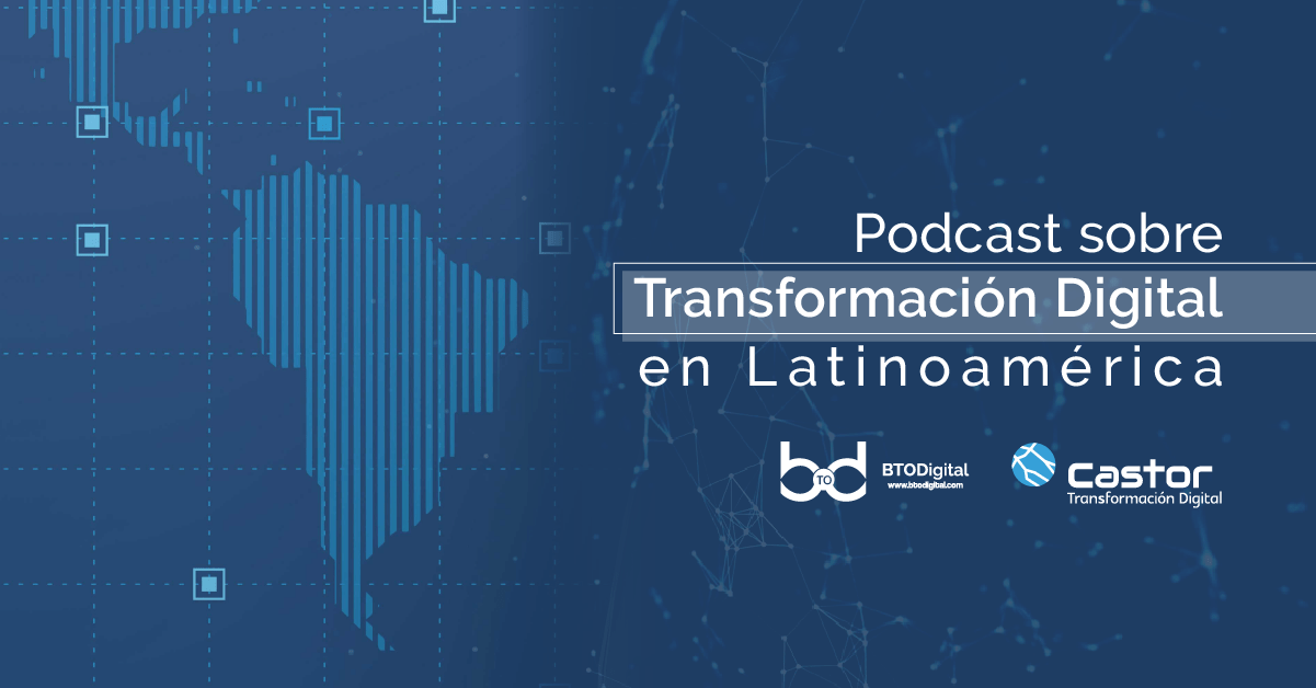 Podcast de la transformación digital en Latinoamérica - BTODigital