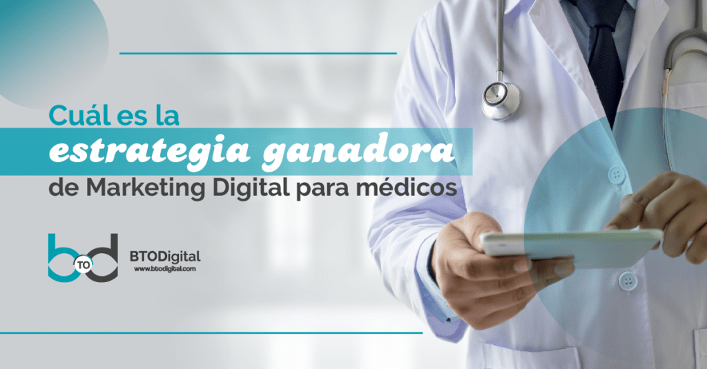 Cuál es la estrategia ganadora de Marketing Digital para médicos - Marketing Digital para Médicos - BTODigital