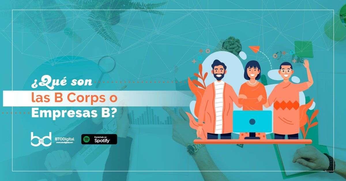 ¿Qué son las Empresas B o B corps?