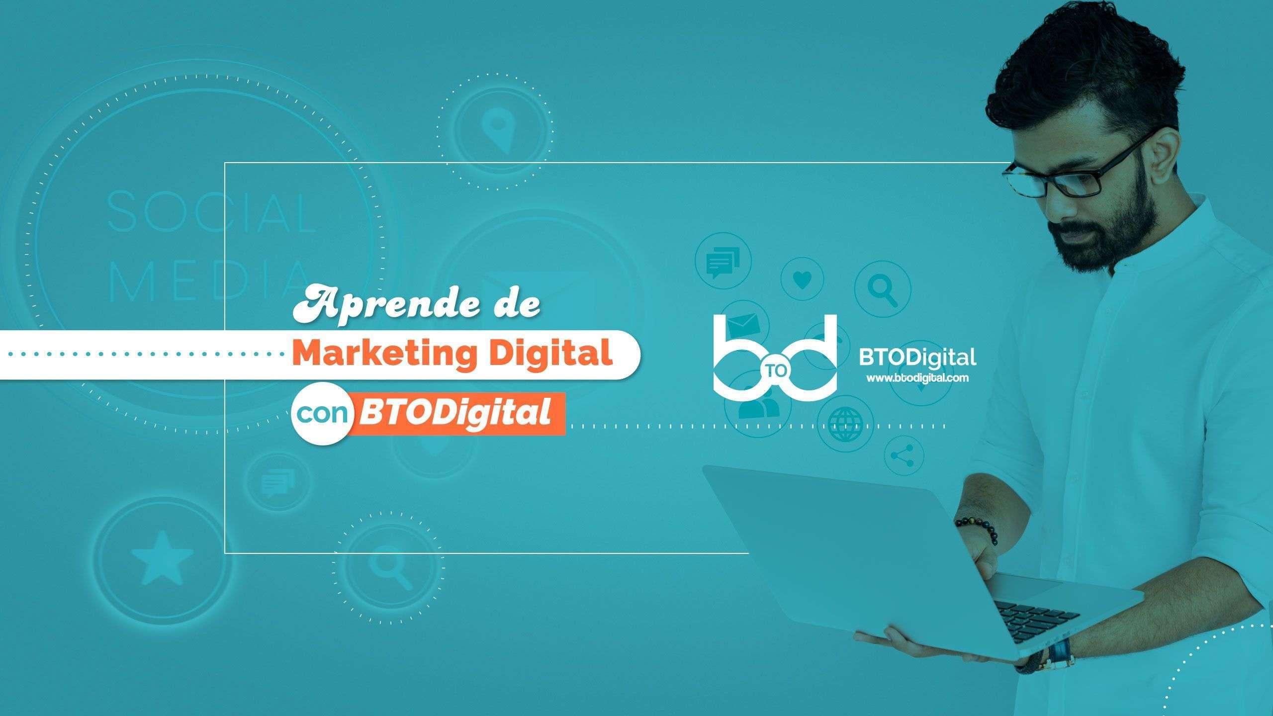Aprende sobre el marketing digital BTODigital