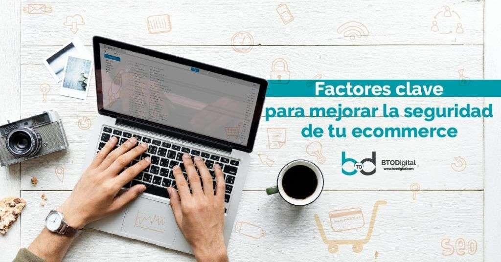 Factores clave para mejorar la seguridad de tu ecommerce - BTODigital