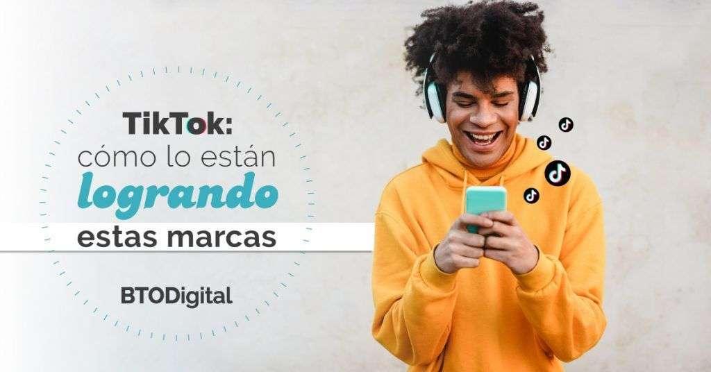 TikTok Marketing - Todo lo que debes saber para empresas- BTODigital