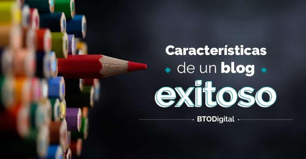 Características de un blog exitoso - BTODigital Colombia