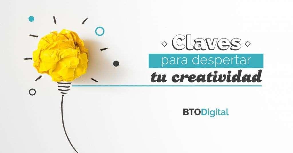 Claves para despertar tu creatividad - BTODigital