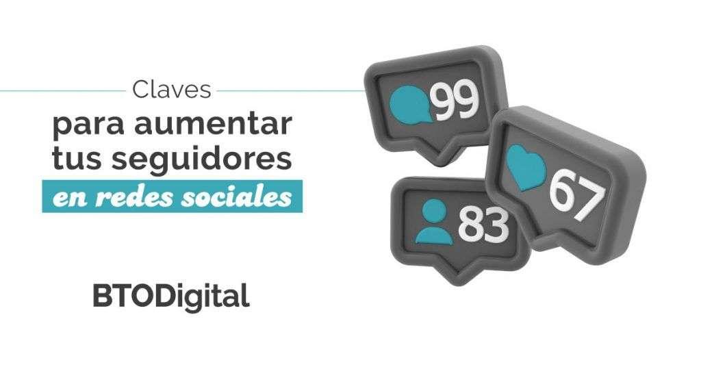 Claves para aumentar los seguidores en redes sociales - BTODigital