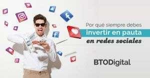 Por qué es necesario siempre invertir en pauta en redes sociales - BTODigital