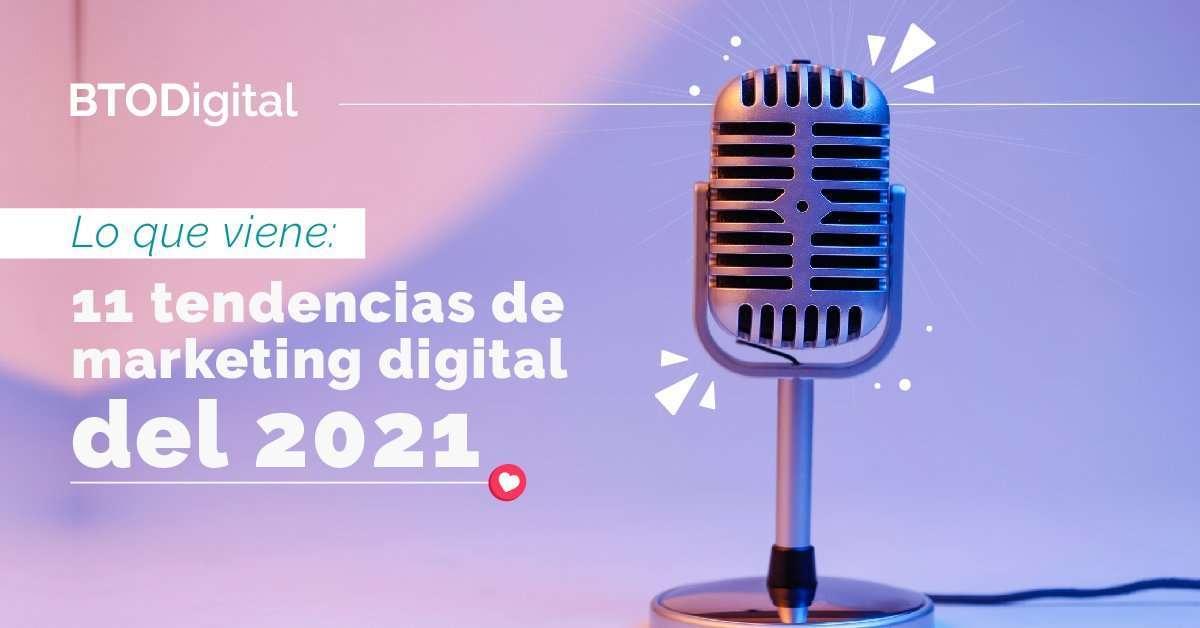 Lo que viene 11 tendencias de marketing digital del 2021 - BTODigital