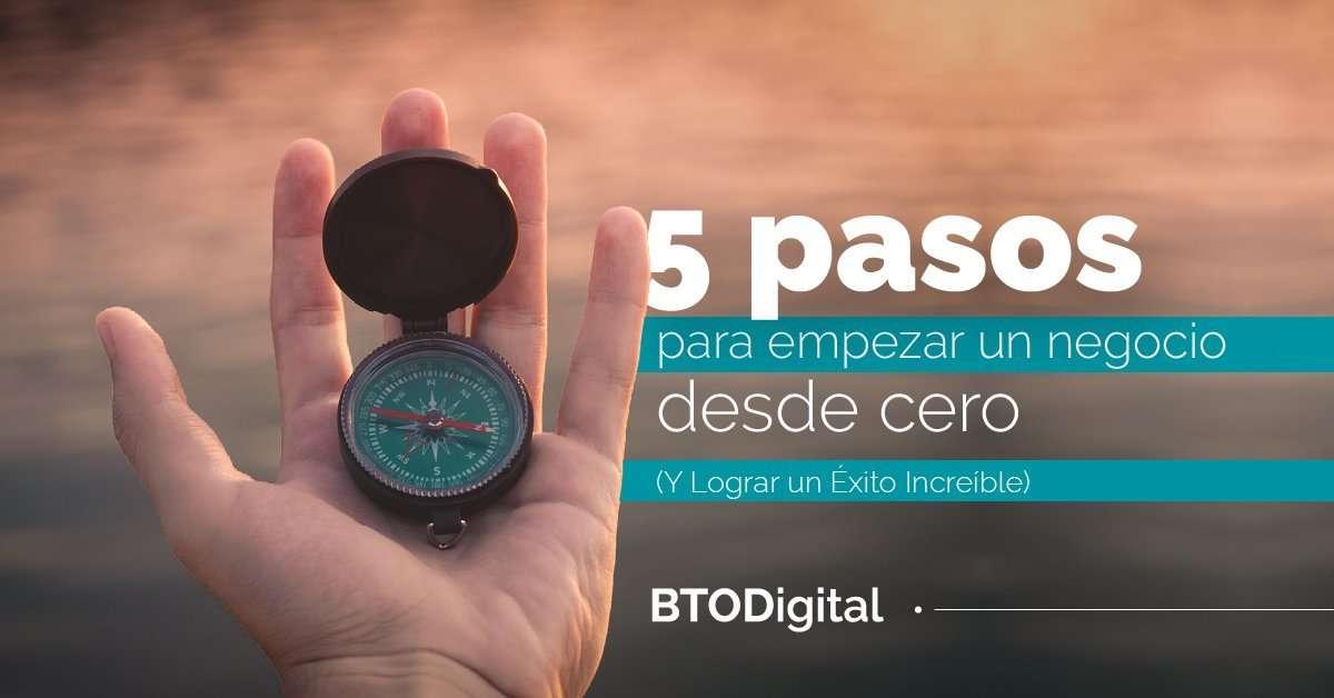 5 pasos para empezar un negocio desde cero - BTODigital