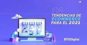11 Tendencias de Ecommerce Para el 2021 - BTODigital