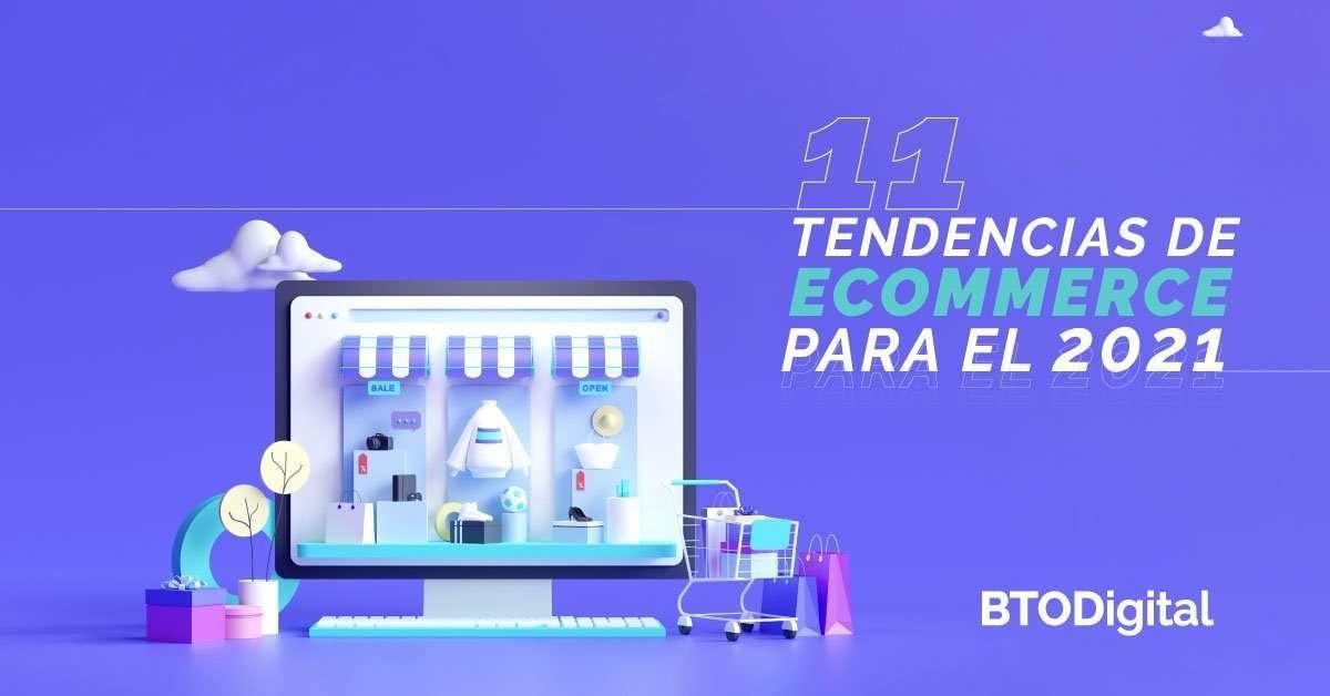 11 Tendencias de Ecommerce Para el 2021 - BTODigital