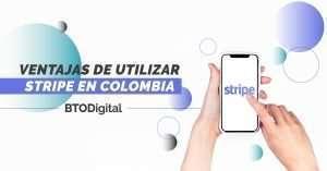 Ventajas de utilizar Stripe en Colombia - BTODigital