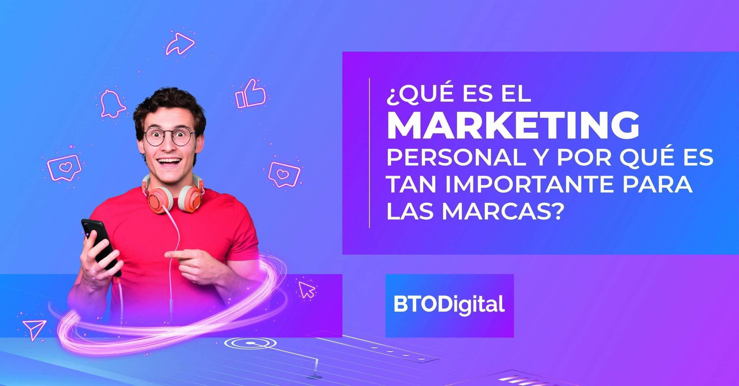 Qué es el marketing personal y por qué es tan importante para las empresas - BTODigital