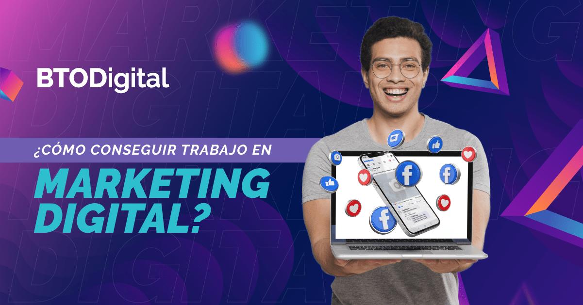 Cómo conseguir trabajo en Marketing Digital - BTODigital